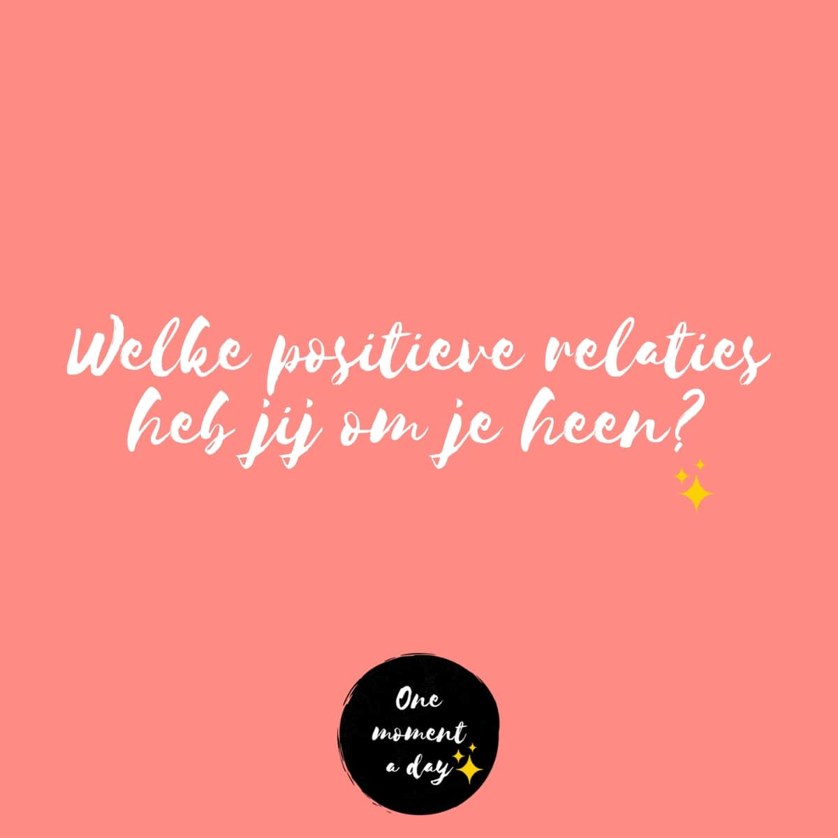 One moment a day | Positieve relaties